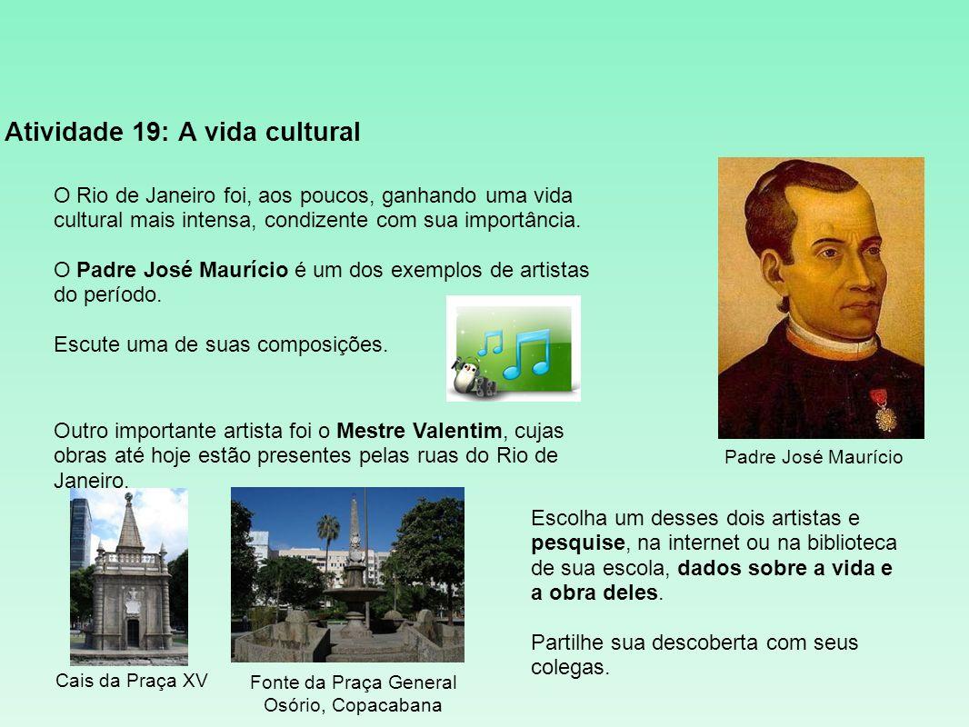 Atividade 19: A vida cultural O Rio de Janeiro foi, aos poucos, ganhando uma vida cultural mais intensa, condizente com sua importância. O Padre José