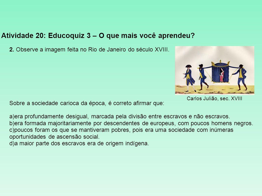 Atividade 20: Educoquiz 3 – O que mais você aprendeu? 2. Observe a imagem feita no Rio de Janeiro do século XVIII. Sobre a sociedade carioca da época,