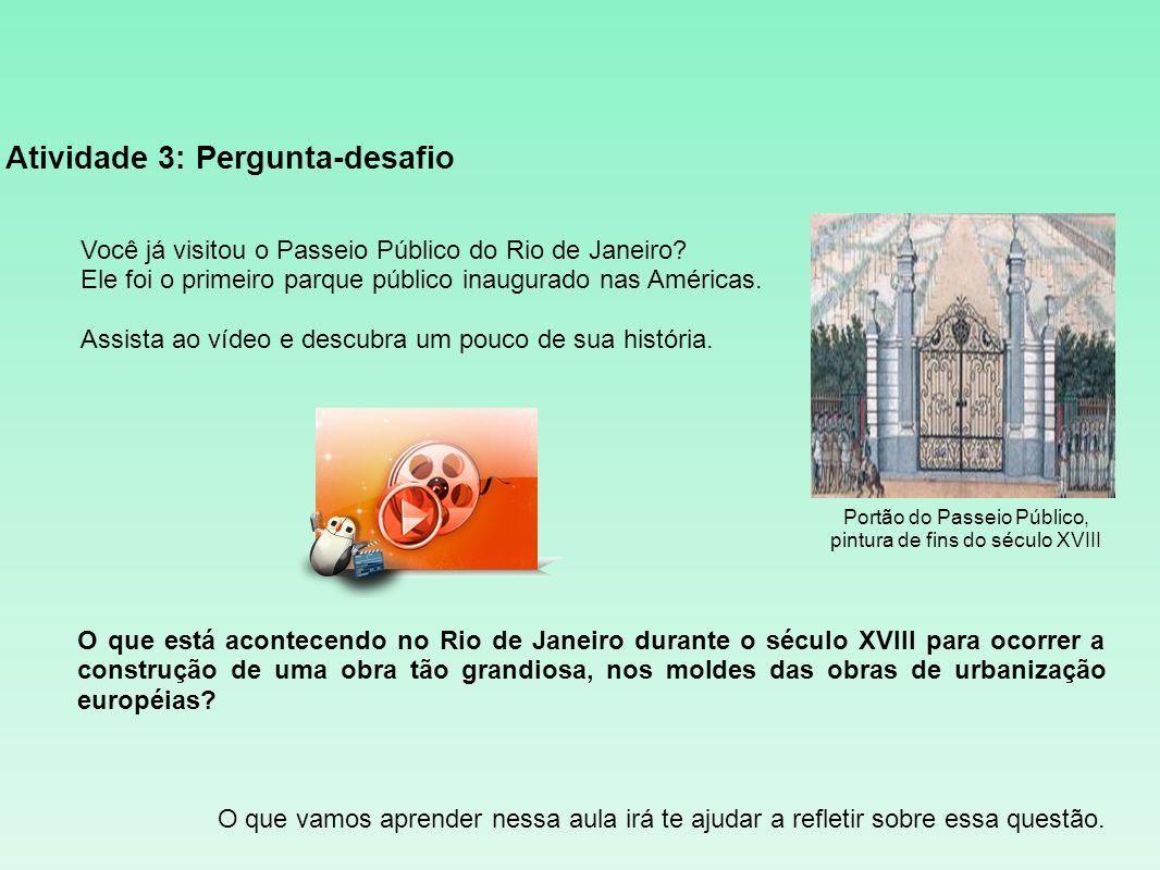 Atividade 3: Pergunta-desafio Você já visitou o Passeio Público do Rio de Janeiro? Ele foi o primeiro parque público inaugurado nas Américas. Assista