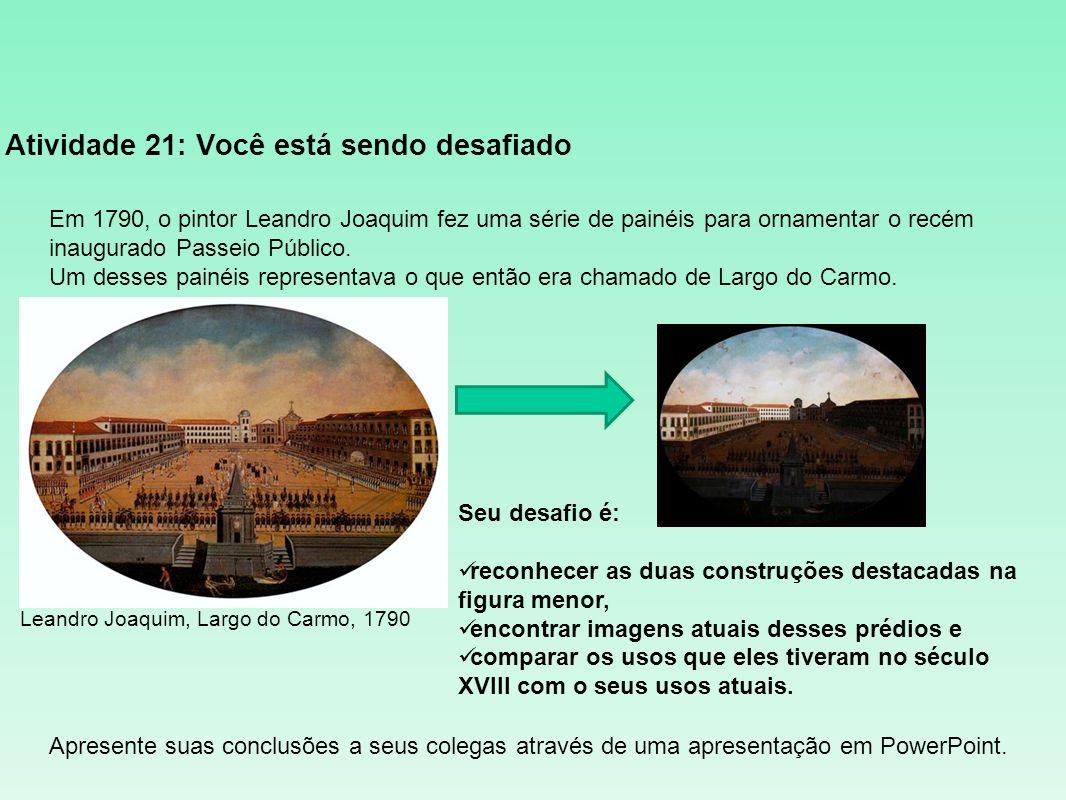 Atividade 21: Você está sendo desafiado Em 1790, o pintor Leandro Joaquim fez uma série de painéis para ornamentar o recém inaugurado Passeio Público.