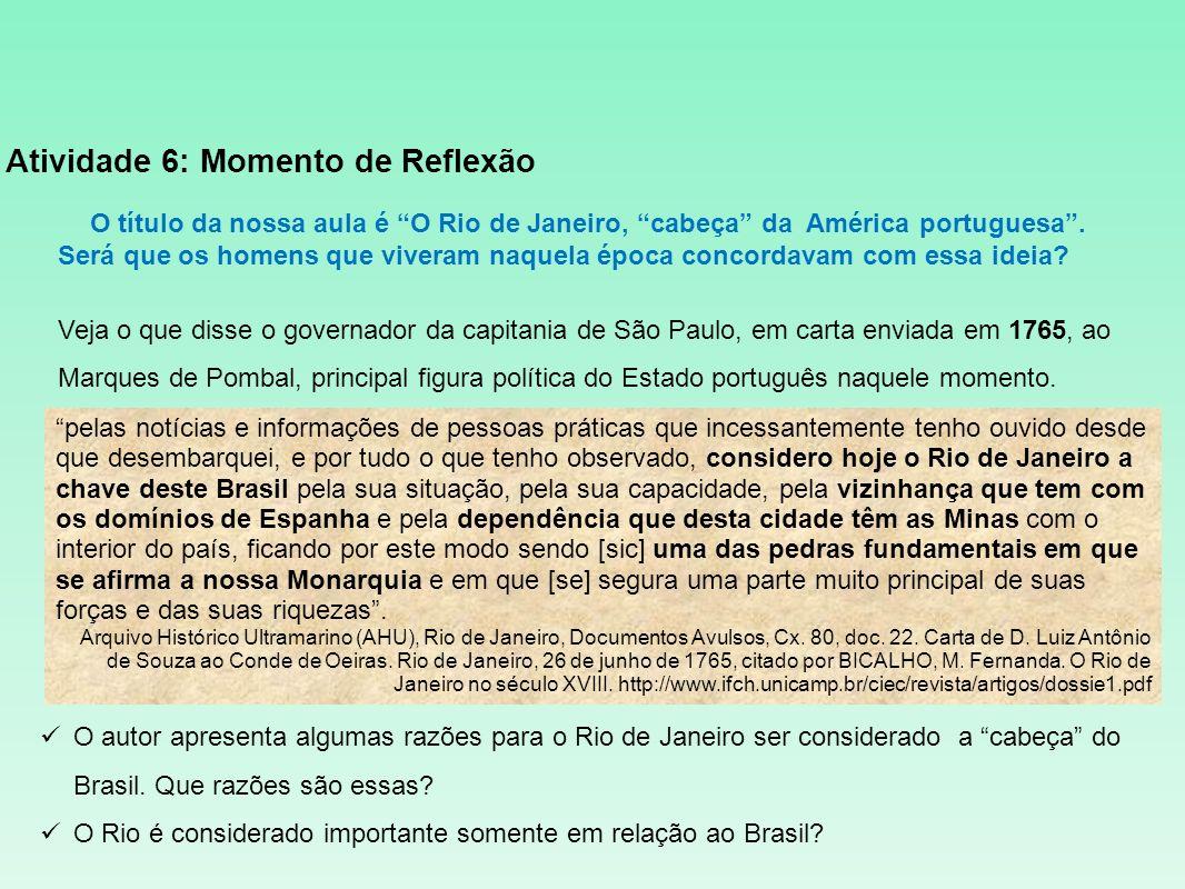 Atividade 6: Momento de Reflexão O título da nossa aula é O Rio de Janeiro, cabeça da América portuguesa. Será que os homens que viveram naquela época