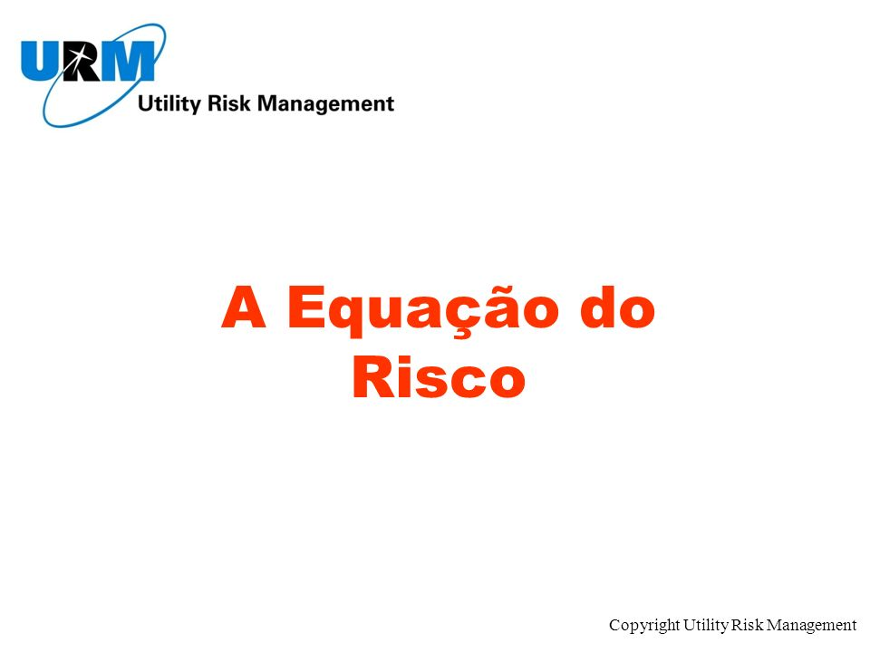 Copyright Utility Risk Management A Equação do Risco