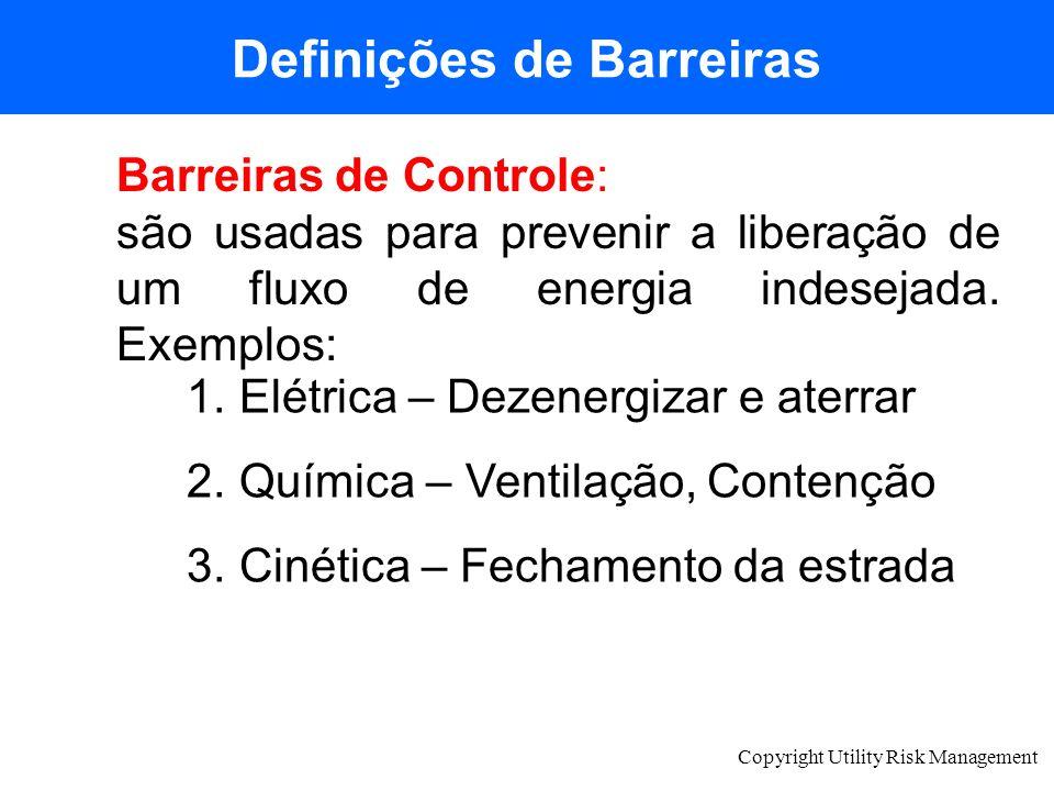 Copyright Utility Risk Management Definições de Barreiras Barreiras de Controle: são usadas para prevenir a liberação de um fluxo de energia indesejad