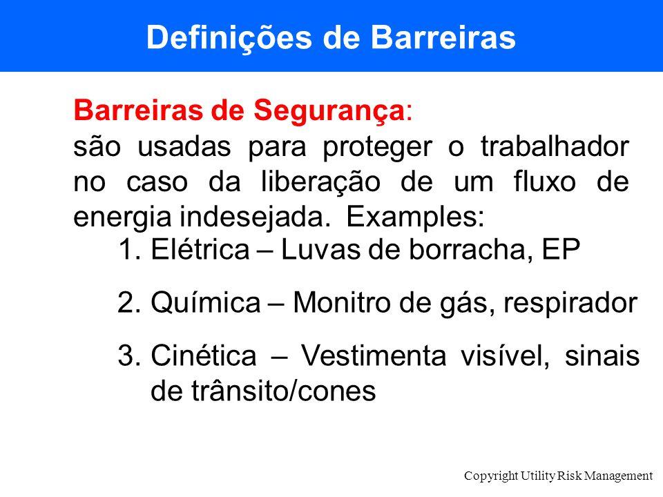 Copyright Utility Risk Management Definições de Barreiras Barreiras de Segurança: são usadas para proteger o trabalhador no caso da liberação de um fl