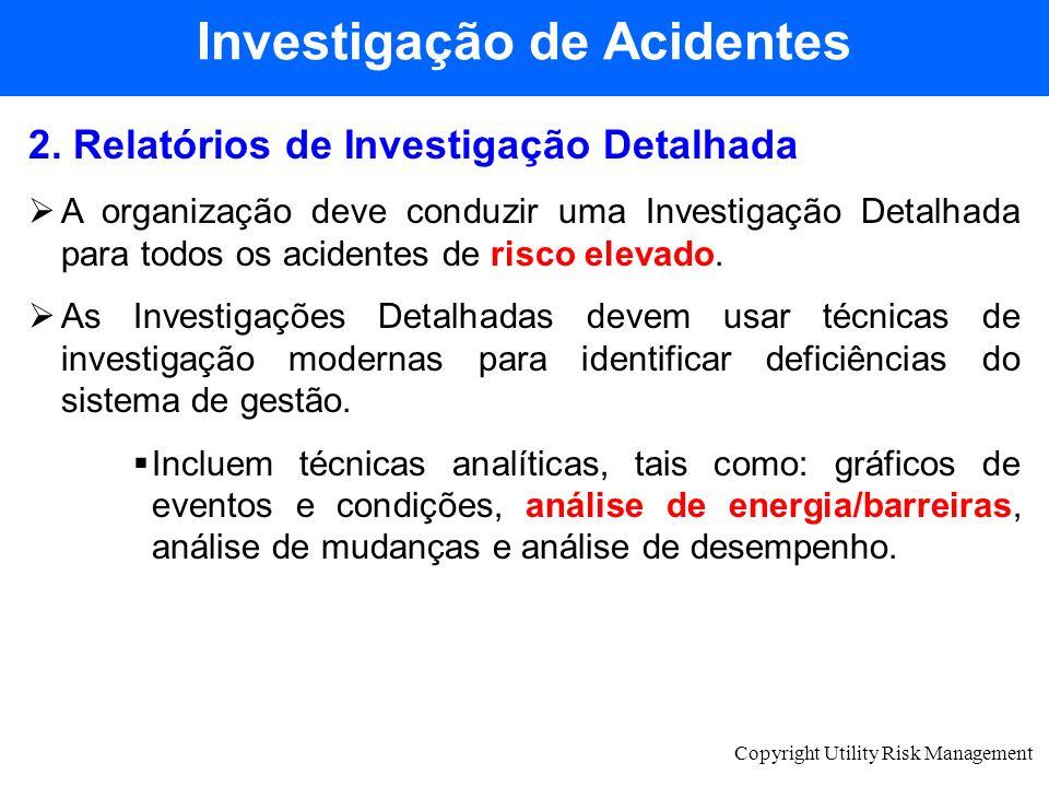Copyright Utility Risk Management 2. Relatórios de Investigação Detalhada A organização deve conduzir uma Investigação Detalhada para todos os acident