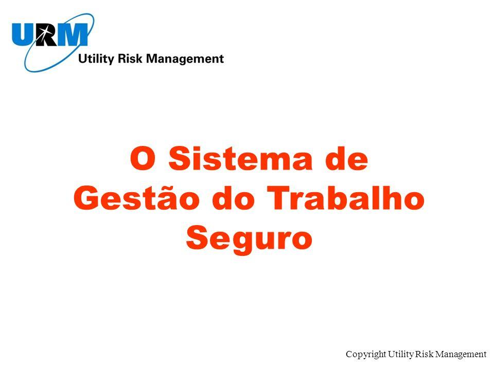Copyright Utility Risk Management O Sistema de Gestão do Trabalho Seguro