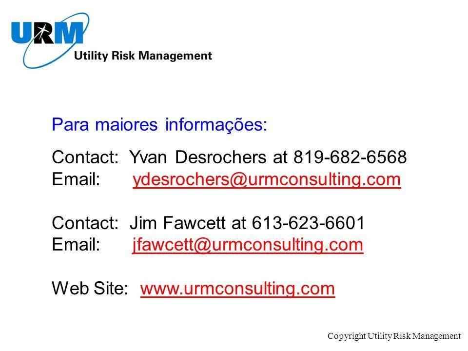 Copyright Utility Risk Management Para maiores informações: Contact: Yvan Desrochers at 819-682-6568 Email: ydesrochers@urmconsulting.comydesrochers@u