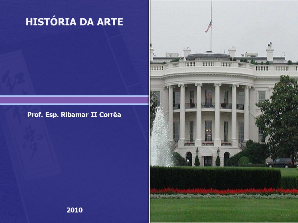 HISTÓRIA DA ARTE Prof. Esp. Ribamar II Corrêa 2010