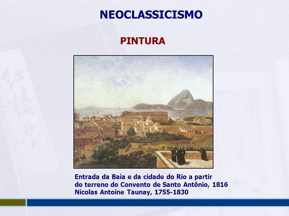 NEOCLASSICISMO PINTURA Entrada da Baia e da cidade do Rio a partir do terreno do Convento de Santo Antônio, 1816 Nicolas Antoine Taunay, 1755-1830