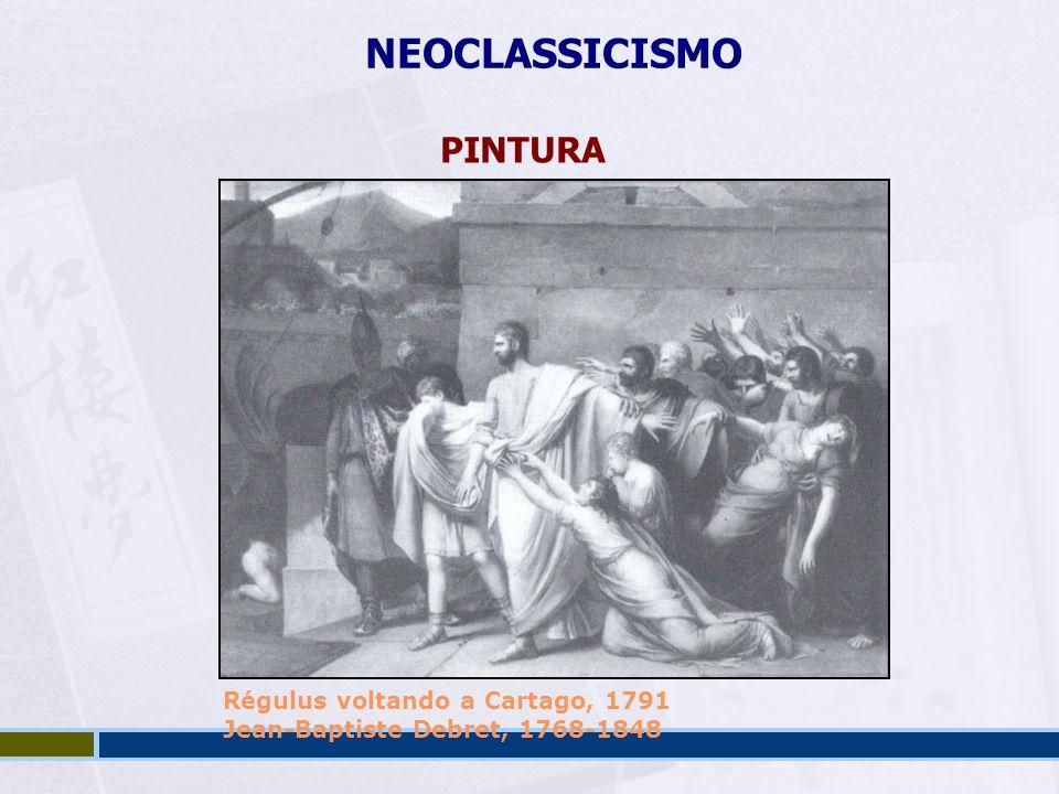 NEOCLASSICISMO PINTURA Régulus voltando a Cartago, 1791 Jean-Baptiste Debret, 1768-1848