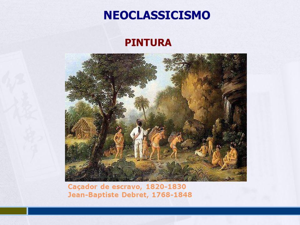 NEOCLASSICISMO PINTURA Caçador de escravo, 1820-1830 Jean-Baptiste Debret, 1768-1848