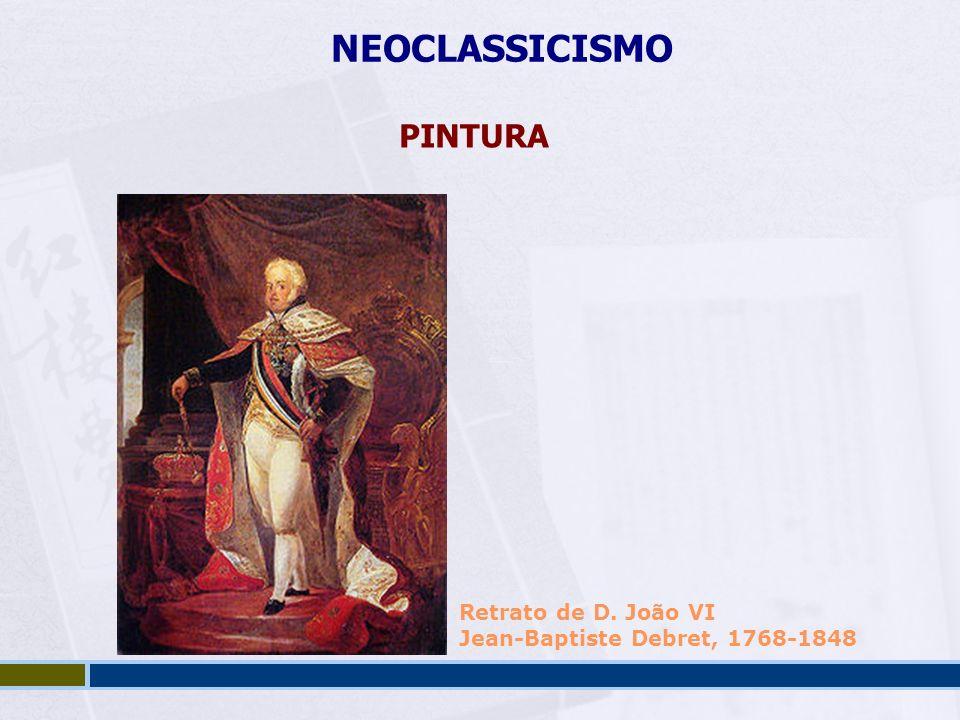 NEOCLASSICISMO PINTURA Retrato de D. João VI Jean-Baptiste Debret, 1768-1848