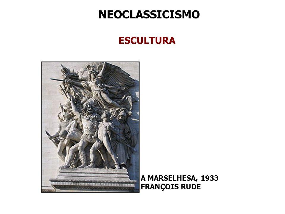 NEOCLASSICISMO ESCULTURA A MARSELHESA, 1933 FRANÇOIS RUDE