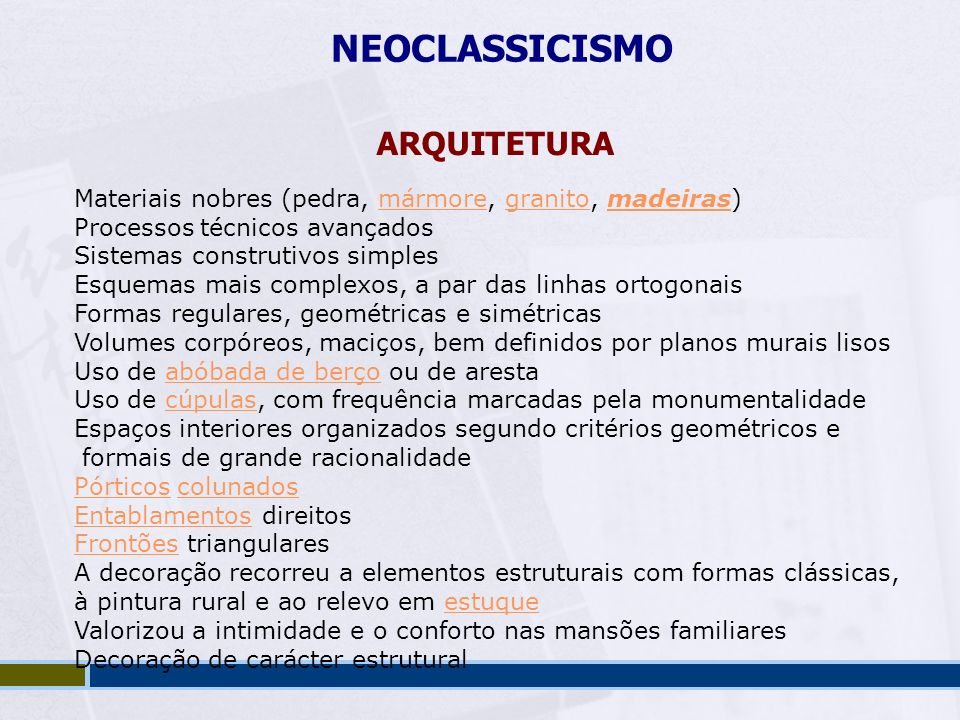 NEOCLASSICISMO ARQUITETURA Materiais nobres (pedra, mármore, granito, madeiras)mármoregranitomadeiras Processos técnicos avançados Sistemas construtiv