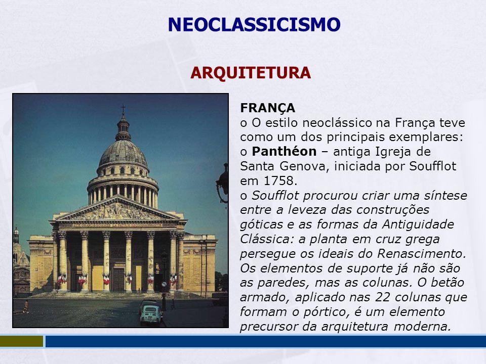 NEOCLASSICISMO ARQUITETURA FRANÇA o O estilo neoclássico na França teve como um dos principais exemplares: o Panthéon – antiga Igreja de Santa Genova,