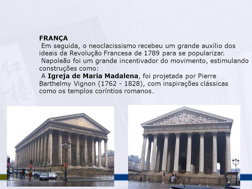FRANÇA Em seguida, o neoclacissismo recebeu um grande auxílio dos ideais da Revolução Francesa de 1789 para se popularizar. Napoleão foi um grande inc