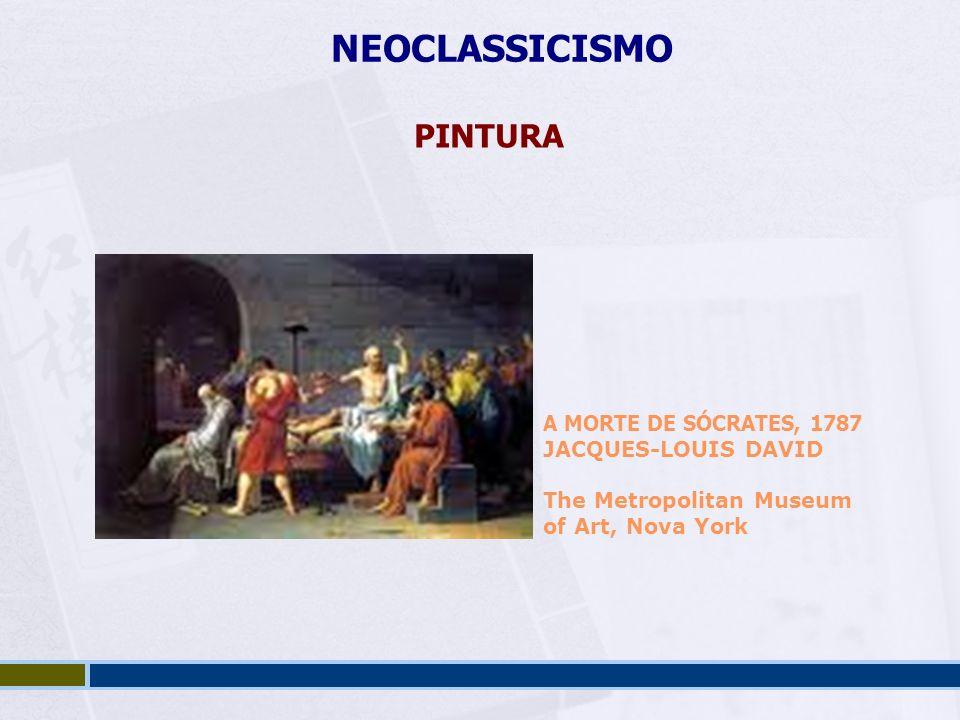 NEOCLASSICISMO PINTURA A MORTE DE SÓCRATES, 1787 JACQUES-LOUIS DAVID The Metropolitan Museum of Art, Nova York