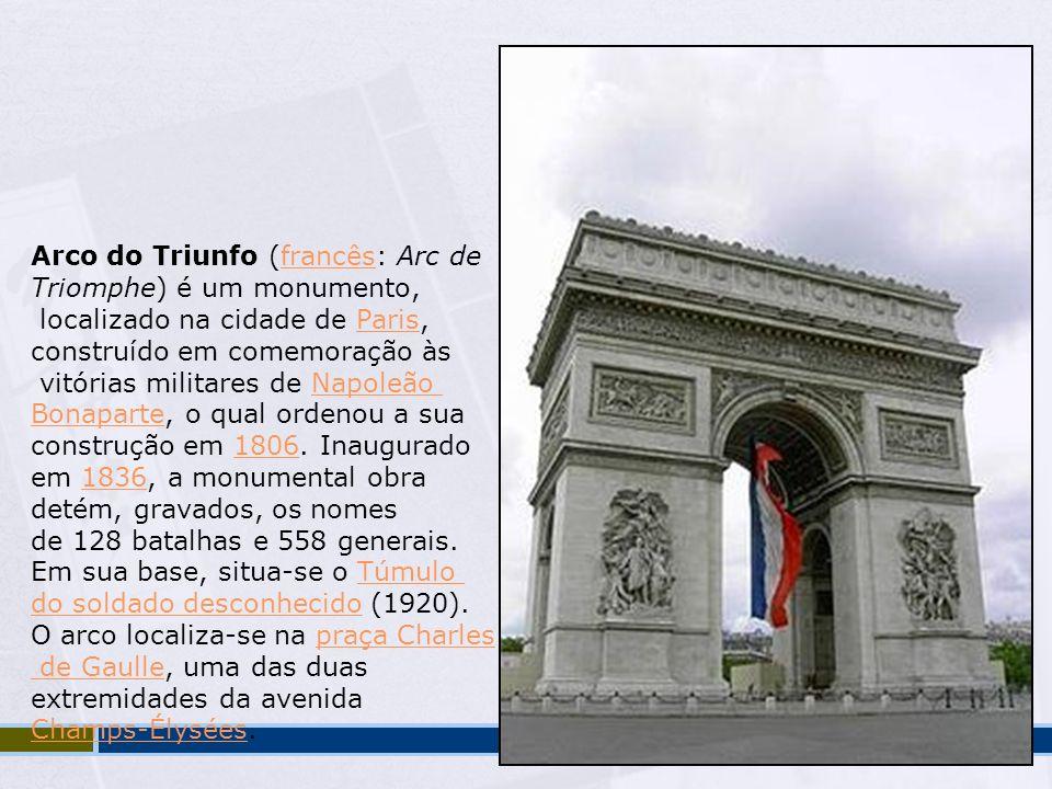 Arco do Triunfo (francês: Arc defrancês Triomphe) é um monumento, localizado na cidade de Paris,Paris construído em comemoração às vitórias militares