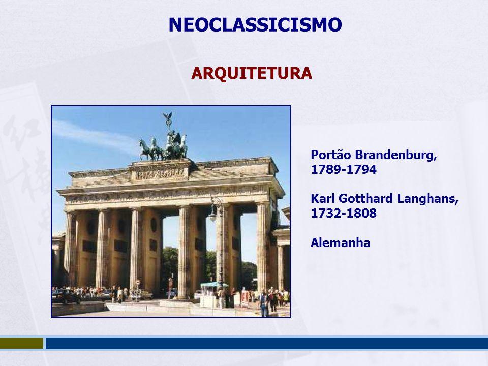 NEOCLASSICISMO ARQUITETURA Portão Brandenburg, 1789-1794 Karl Gotthard Langhans, 1732-1808 Alemanha