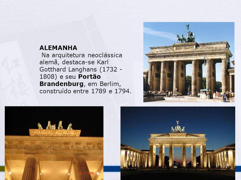 ALEMANHA Na arquitetura neoclássica alemã, destaca-se Karl Gotthard Langhans (1732 - 1808) e seu Portão Brandenburg, em Berlim, construído entre 1789