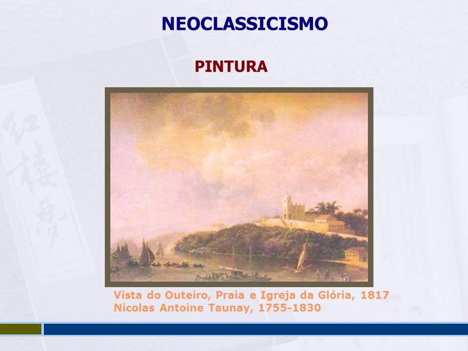 NEOCLASSICISMO PINTURA Vista do Outeiro, Praia e Igreja da Glória, 1817 Nicolas Antoine Taunay, 1755-1830