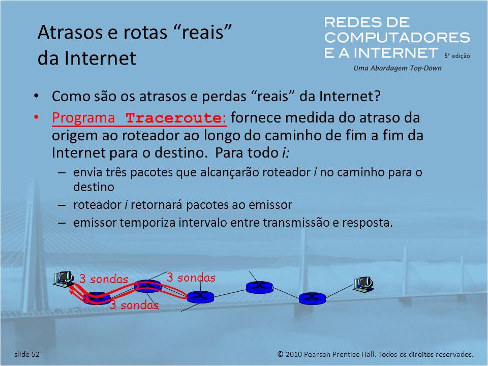 © 2010 Pearson Prentice Hall. Todos os direitos reservados.slide 52 Atrasos e rotas reais da Internet Como são os atrasos e perdas reais da Internet?