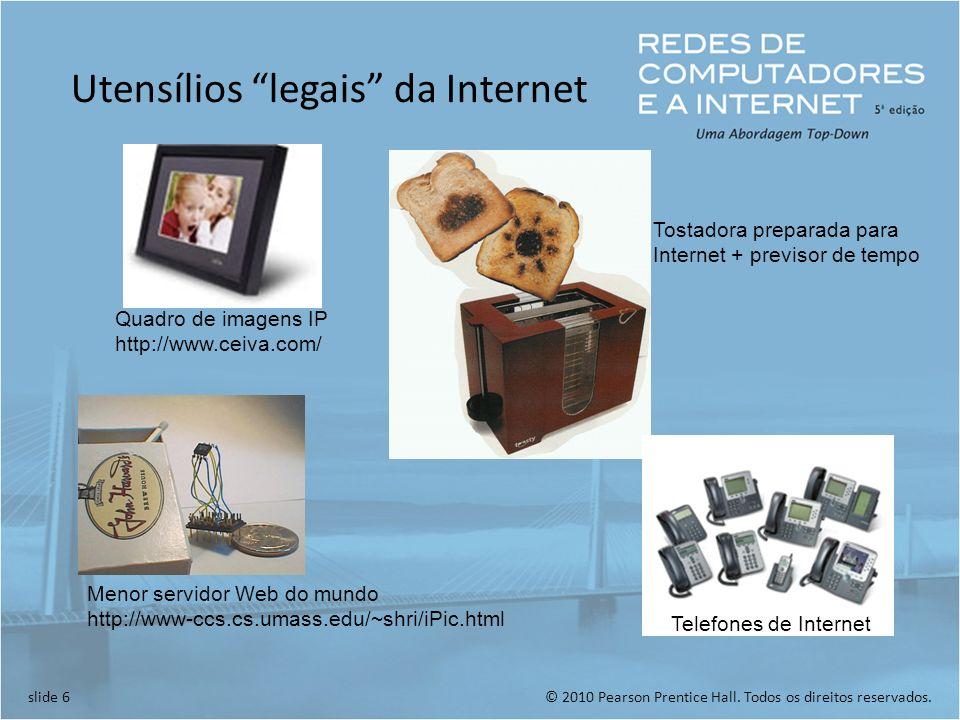 © 2010 Pearson Prentice Hall. Todos os direitos reservados.slide 6 Utensílios legais da Internet Menor servidor Web do mundo http://www-ccs.cs.umass.e