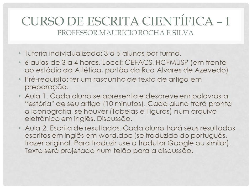 CURSO DE ESCRITA CIENTÍFICA – I PROFESSOR MAURICIO ROCHA E SILVA Tutoria individualizada: 3 a 5 alunos por turma. 6 aulas de 3 a 4 horas. Local: CEFAC