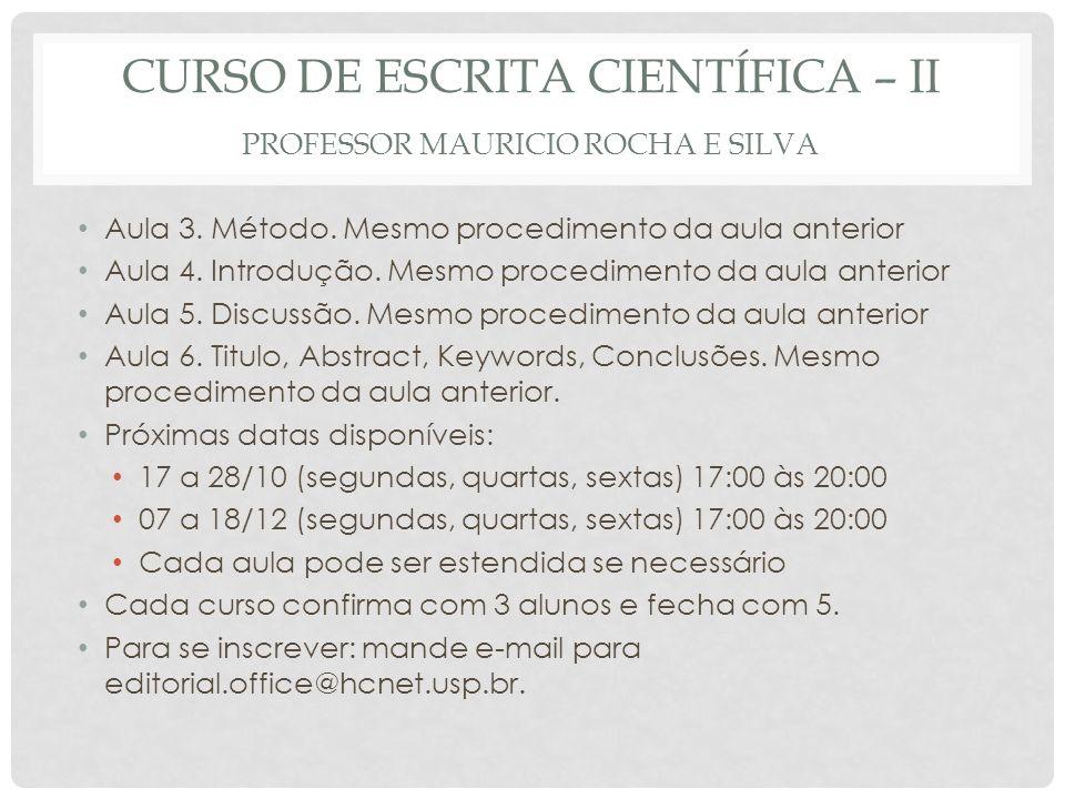 CURSO DE ESCRITA CIENTÍFICA – II PROFESSOR MAURICIO ROCHA E SILVA Aula 3. Método. Mesmo procedimento da aula anterior Aula 4. Introdução. Mesmo proced