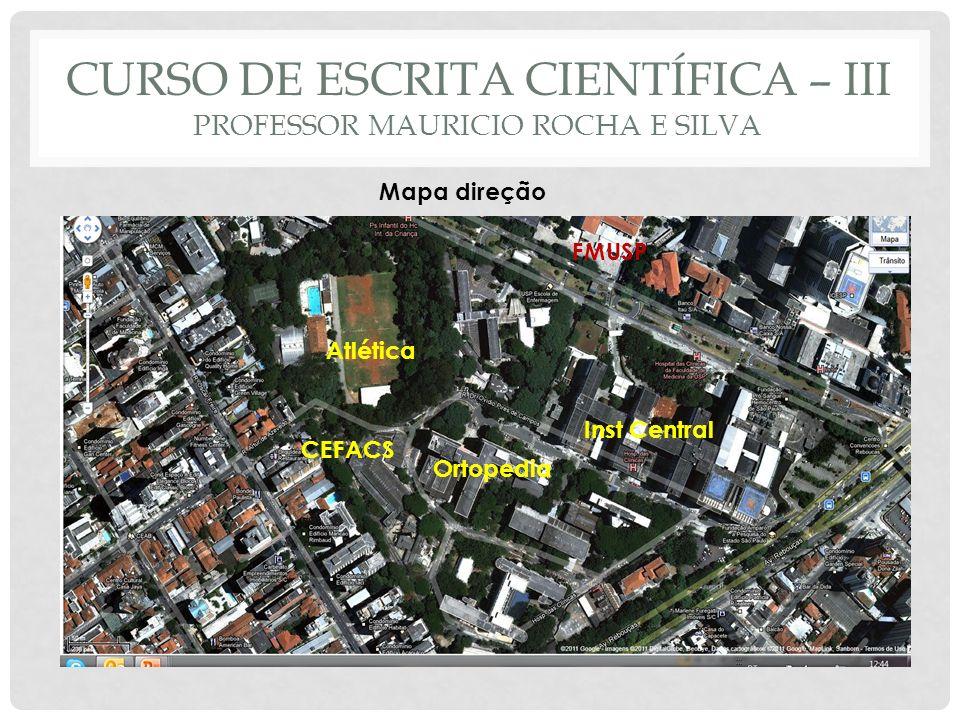 CURSO DE ESCRITA CIENTÍFICA – III PROFESSOR MAURICIO ROCHA E SILVA CEFACS Ortopedia Inst Central Atlética FMUSP Mapa direção