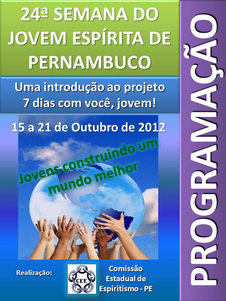 PROGRAMAÇÃOPROGRAMAÇÃO 24ª SEMANA DO JOVEM ESPÍRITA DE PERNAMBUCO Uma introdução ao projeto 7 dias com você, jovem.