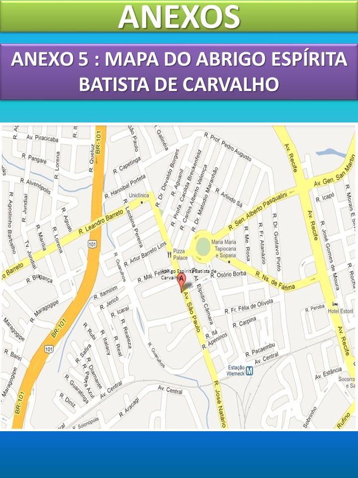 ANEXO 5 : MAPA DO ABRIGO ESPÍRITA BATISTA DE CARVALHO ANEXOSANEXOS Abrigo Espírita Batista de Carvalho