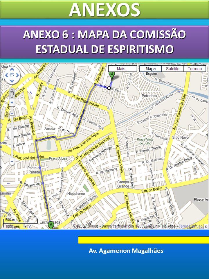 ANEXO 6 : MAPA DA COMISSÃO ESTADUAL DE ESPIRITISMO ANEXOSANEXOS Av. Agamenon Magalhães