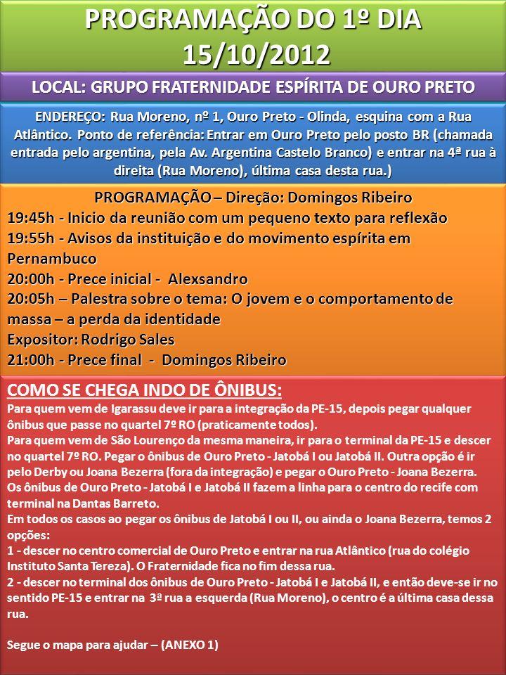 PROGRAMAÇÃO DO 1º DIA 15/10/2012 LOCAL: GRUPO FRATERNIDADE ESPÍRITA DE OURO PRETO ENDEREÇO: Rua Moreno, nº 1, Ouro Preto - Olinda, esquina com a Rua Atlântico.