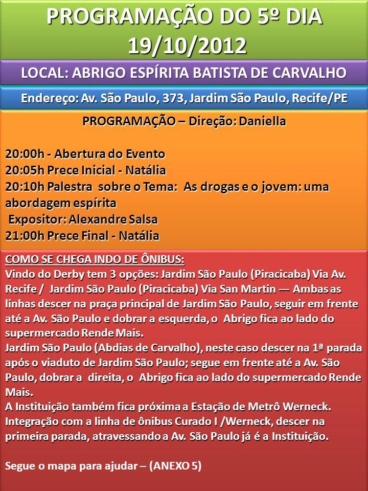 PROGRAMAÇÃO DO 5º DIA 19/10/2012 LOCAL: ABRIGO ESPÍRITA BATISTA DE CARVALHO Endereço: Av.