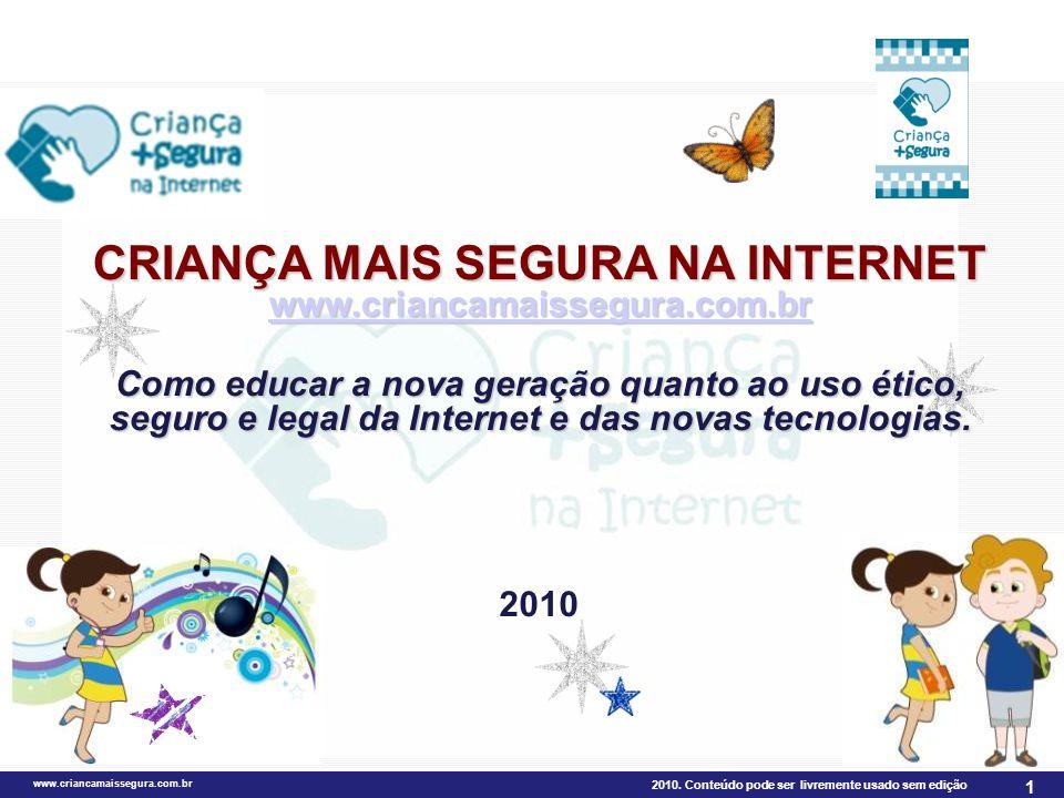 2010. Conteúdo pode ser livremente usado sem edição www.criancamaissegura.com.br 1 CRIANÇA MAIS SEGURA NA INTERNET www.criancamaissegura.com.br Como e
