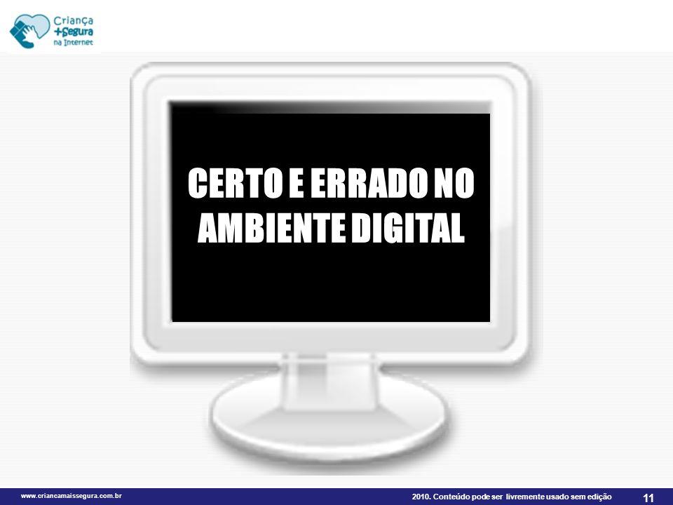 2010. Conteúdo pode ser livremente usado sem edição www.criancamaissegura.com.br 11 CERTO E ERRADO NO AMBIENTE DIGITAL