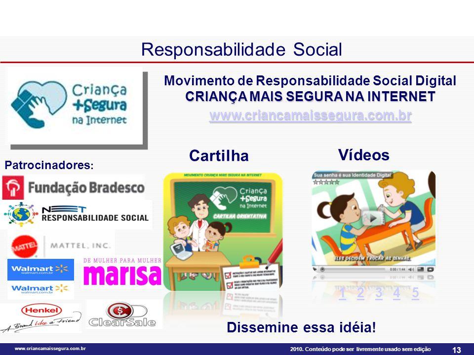2010. Conteúdo pode ser livremente usado sem edição www.criancamaissegura.com.br 13 Responsabilidade Social CRIANÇA MAIS SEGURA NA INTERNET www.crianc