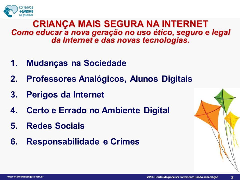 2010. Conteúdo pode ser livremente usado sem edição www.criancamaissegura.com.br 2 CRIANÇA MAIS SEGURA NA INTERNET Como educar a nova geração no uso é