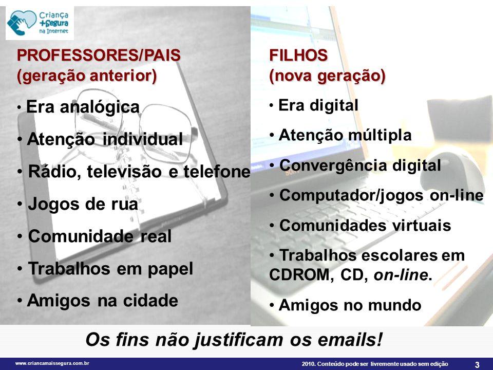2010. Conteúdo pode ser livremente usado sem edição www.criancamaissegura.com.br 3 PROFESSORES/PAIS (geração anterior) Era analógica Atenção individua