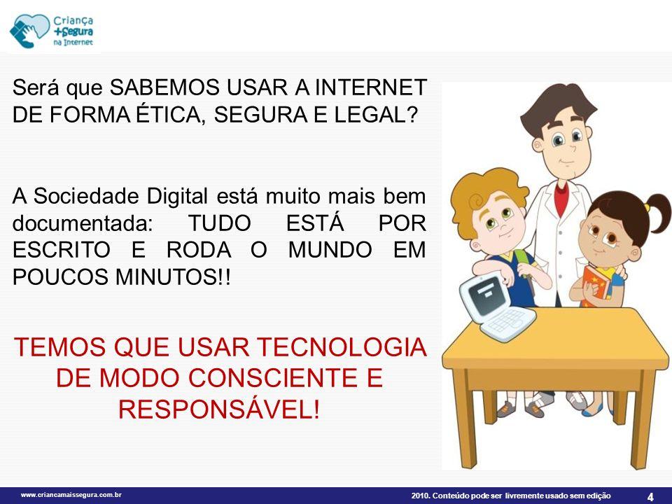 2010. Conteúdo pode ser livremente usado sem edição www.criancamaissegura.com.br 4 Será que SABEMOS USAR A INTERNET DE FORMA ÉTICA, SEGURA E LEGAL? A