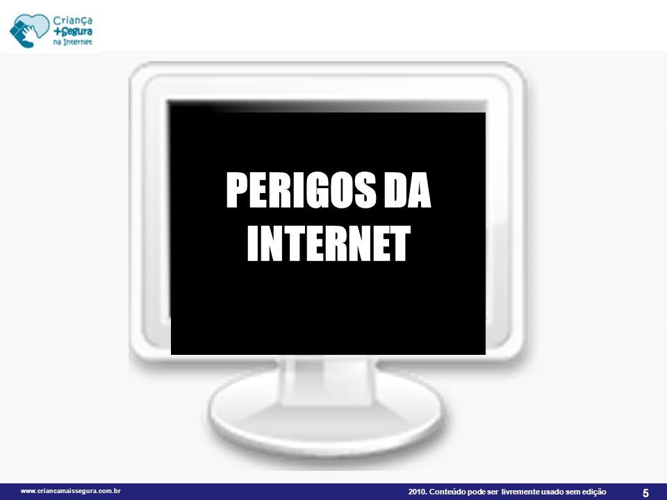 2010. Conteúdo pode ser livremente usado sem edição www.criancamaissegura.com.br 5 PERIGOS DA INTERNET