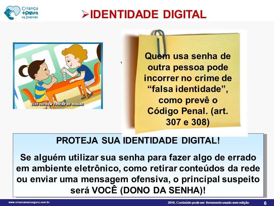 2010. Conteúdo pode ser livremente usado sem edição www.criancamaissegura.com.br 6 IDENTIDADE DIGITAL Você já passou a sua senha para alguém? Nem por