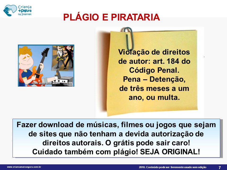 2010. Conteúdo pode ser livremente usado sem edição www.criancamaissegura.com.br 7 PLÁGIO E PIRATARIA Não faça downloads em sites não autorizados, não