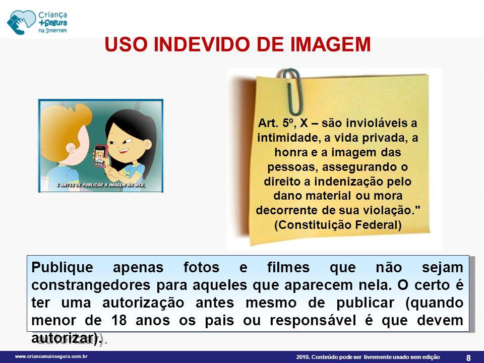 2010. Conteúdo pode ser livremente usado sem edição www.criancamaissegura.com.br 8 USO INDEVIDO DE IMAGEM Publicar filme de um colega ou chefe na web,
