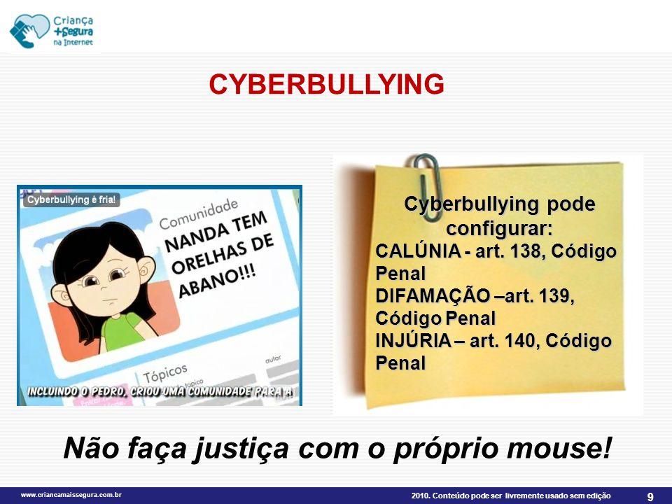 2010. Conteúdo pode ser livremente usado sem edição www.criancamaissegura.com.br 9 CYBERBULLYING Cyberbullying não é legal!!! Cyberbullying pode confi