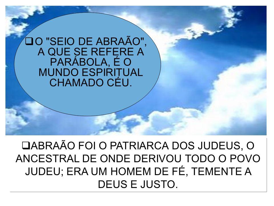 ABRAÃO FOI O PATRIARCA DOS JUDEUS, O ANCESTRAL DE ONDE DERIVOU TODO O POVO JUDEU; ERA UM HOMEM DE FÉ, TEMENTE A DEUS E JUSTO. O