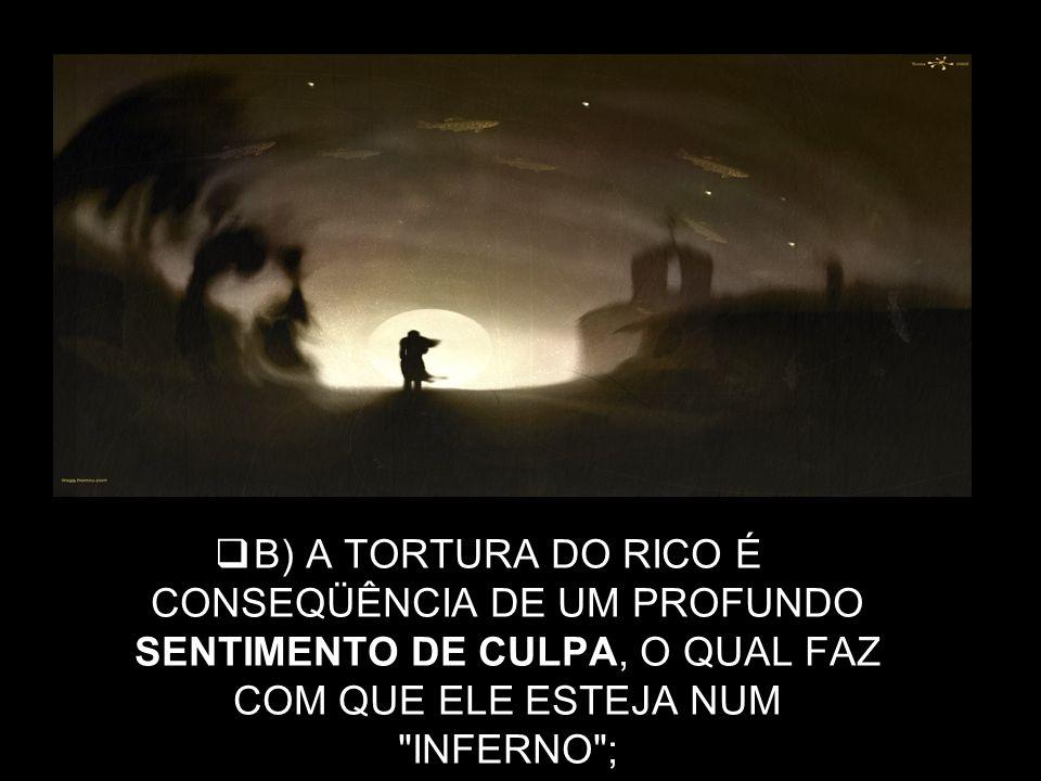 B) A TORTURA DO RICO É CONSEQÜÊNCIA DE UM PROFUNDO SENTIMENTO DE CULPA, O QUAL FAZ COM QUE ELE ESTEJA NUM
