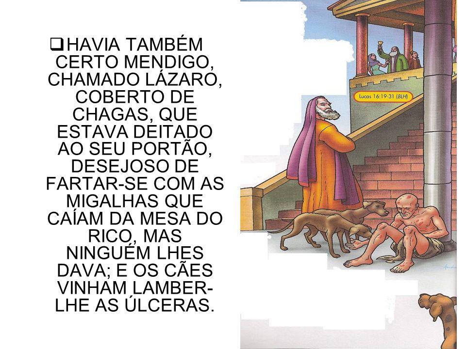 MORREU TAMBÉM O RICO, E FOI SEPULTADO NO HADES, ESTANDO EM TORMENTOS, LEVANTOU OS OLHOS E VIU AO LONGE ABRAÃO E A LÁZARO NO SEU SEIO.