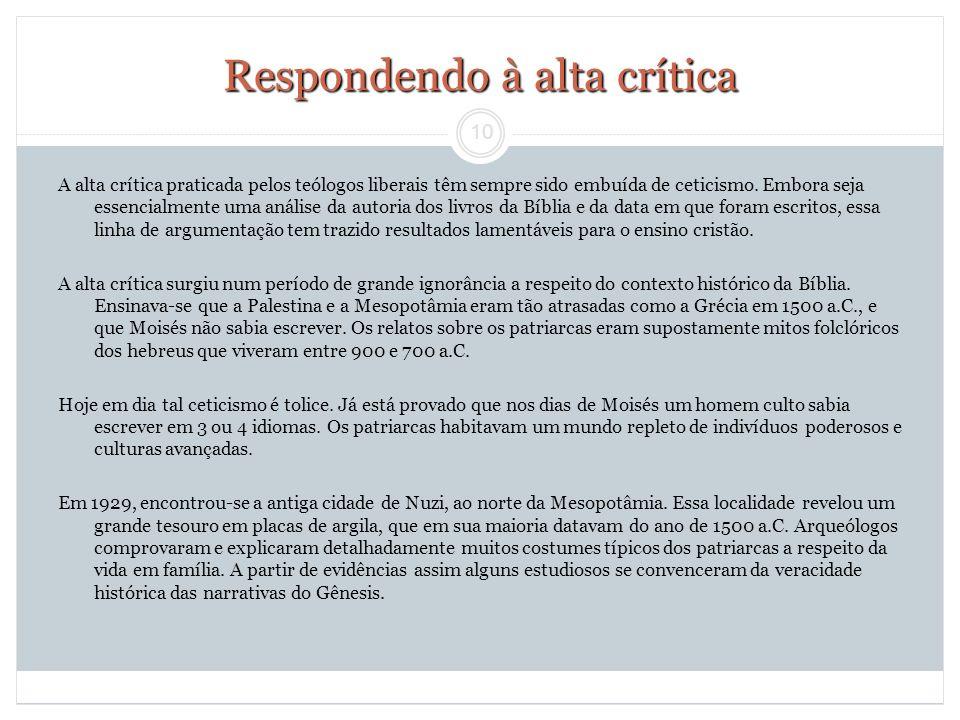 10 Respondendo à alta crítica A alta crítica praticada pelos teólogos liberais têm sempre sido embuída de ceticismo. Embora seja essencialmente uma an
